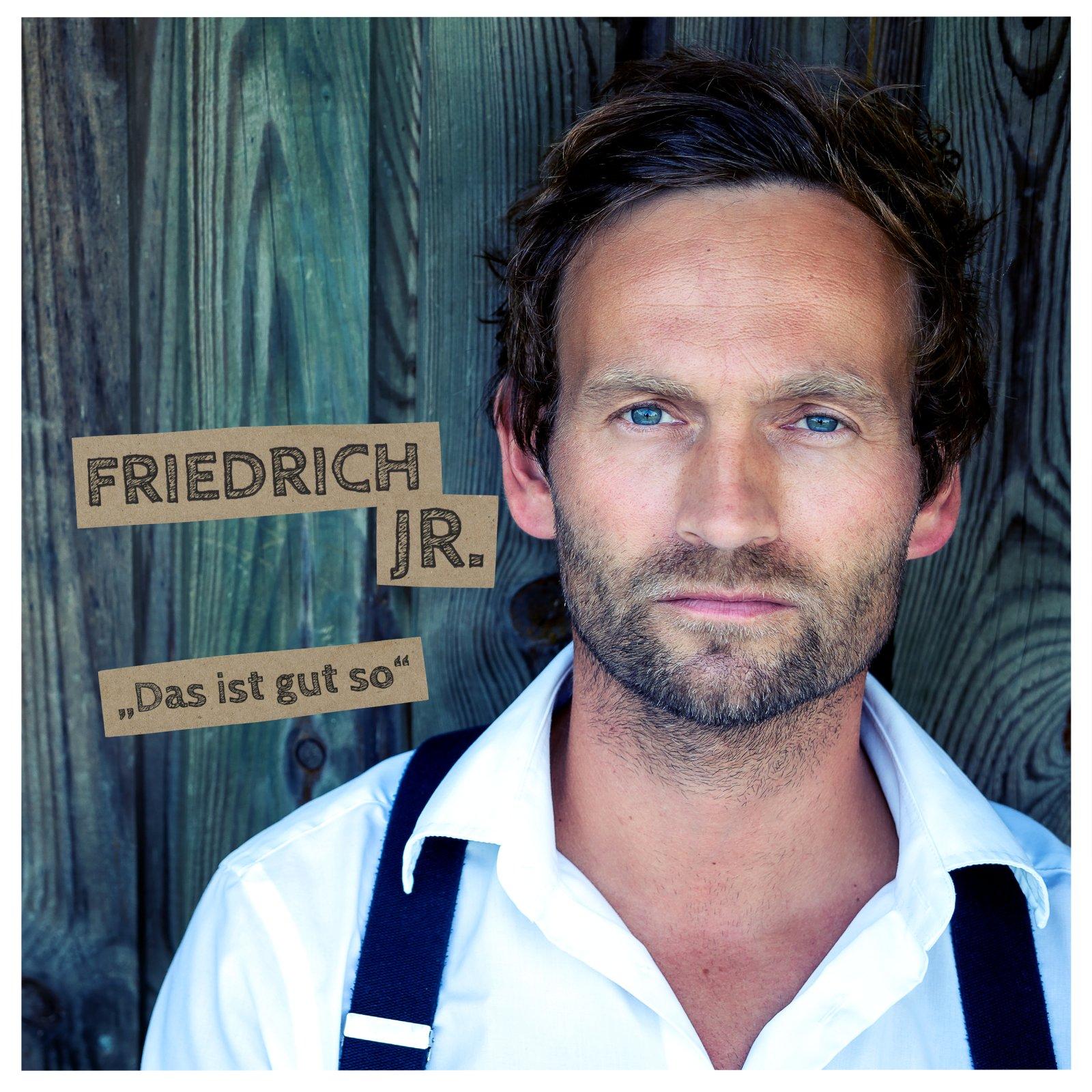 Friedrich Jr. - Das ist gut so